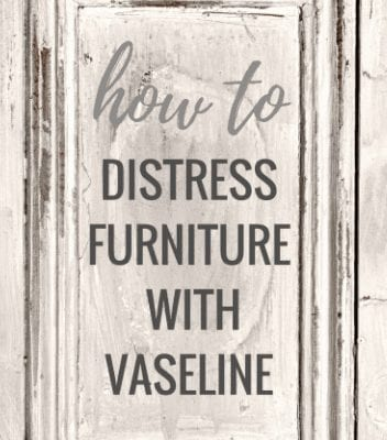 How to Distress Furniture with Vaseline – UPDATE 04/20